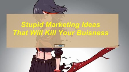 8 Stupid Marketing Ideas That Will Kill Your Business This Year