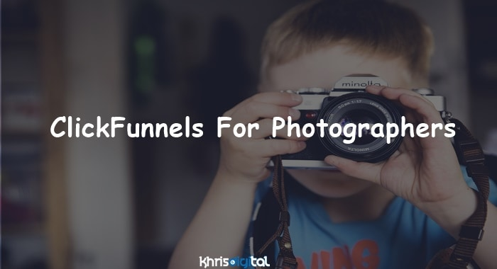 ClickFunnels For Photographers: How Does It Work?