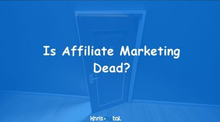 Is Affiliate Marketing Dead 2021? See What's New!