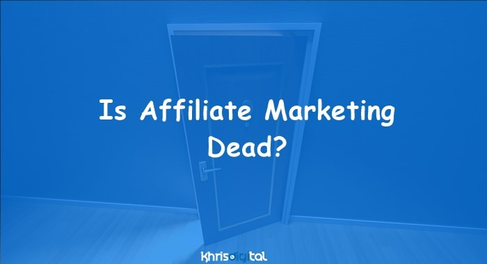 Is Affiliate Marketing Dead 2020? See What's New!