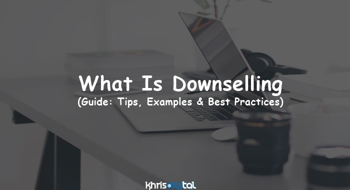 What Is Downselling? (Tips, Examples & Best Practices)