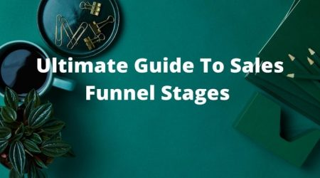 Ultimate Guide To Sales Funnel Stages [And Tools To Use]