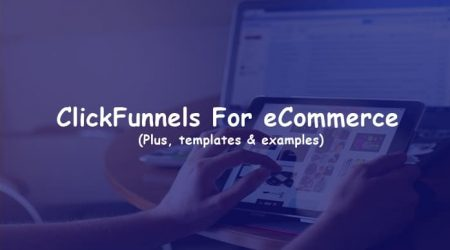 ClickFunnels For eCommerce (Tips, Funnel Templates & Examples)