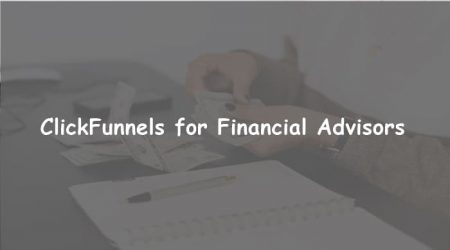 ClickFunnels for Financial Advisors and Services: Does it Work?