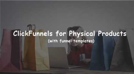 ClickFunnels for Physical Products (Funnel Templates + Examples)